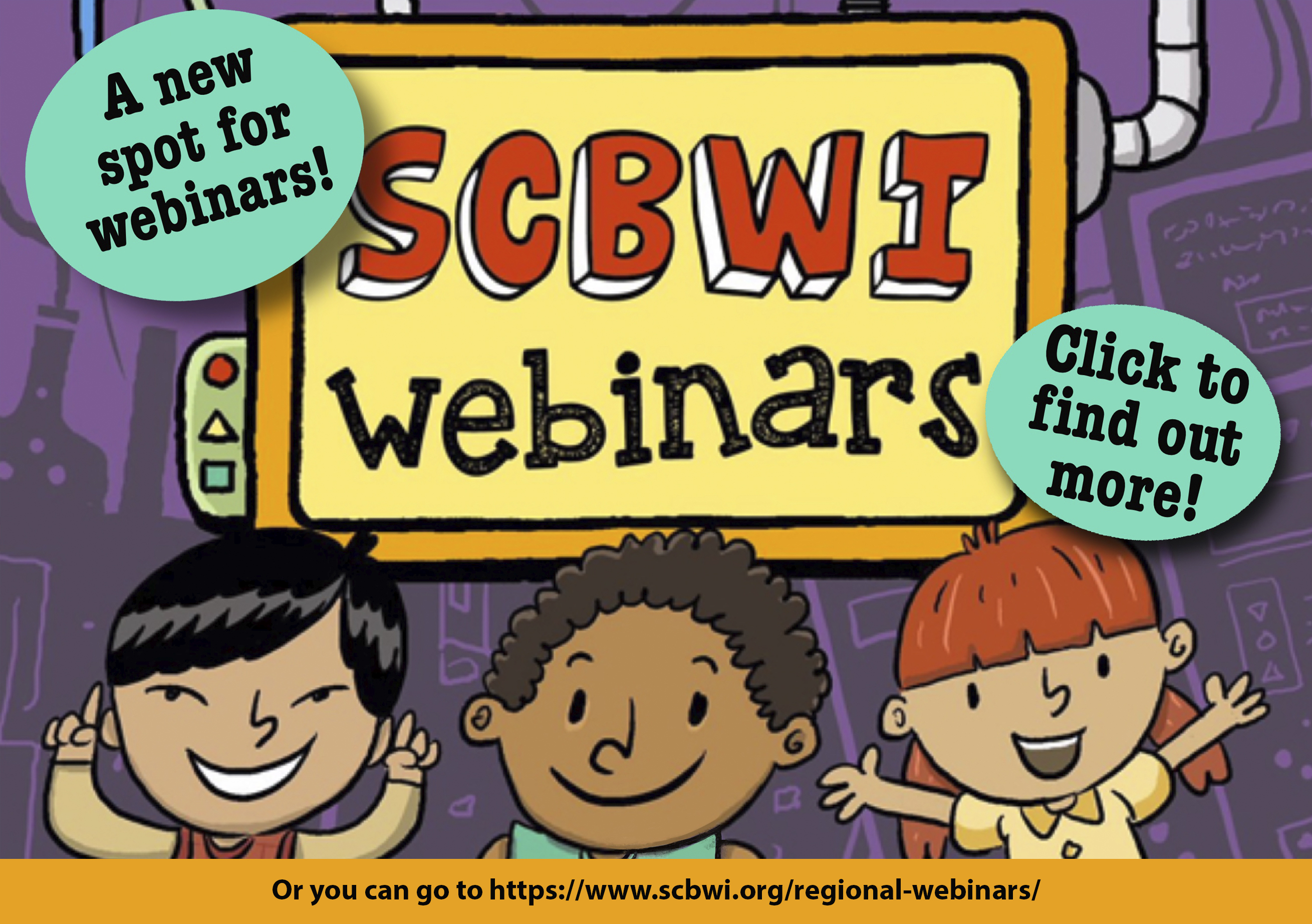 SCBWI webinars are a great way to hone your craft and learn about the publishing industry without the cost and travel required for an in-person conference. SCBWI regions from around the country and the world host webinars that you can connect to from a laptop or PC. For a complete listing of SCBWI webinars, click here.